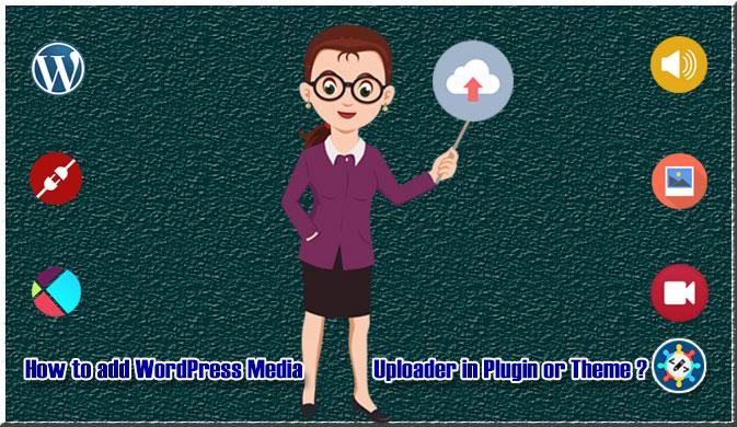 How to add WordPress Media Uploader in Plugin or Theme ?